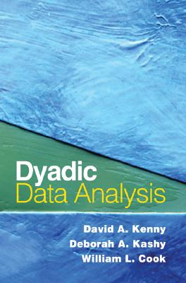 Dyadic Data Analysis By Kenny, David A./ Kashy, Deborah A./ Cook, William L./ Simpson, Jeffry A. (FRW)